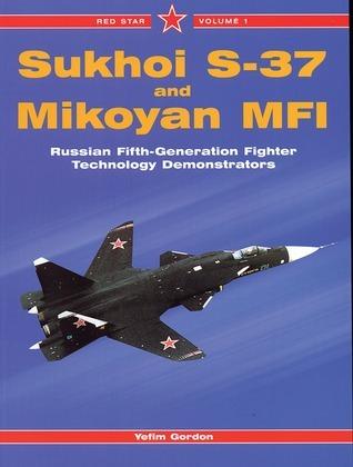 SUKHOI S-37 AND MIKOYAN MFI Yefim Gordon