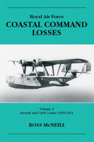 ROYAL AIR FORCE COASTAL COMMAND LOSSES VOL 1  by  Ross McNeill
