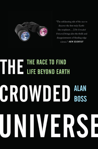 The Crowded Universe: The Race to Find Life Beyond Earth Alan Boss