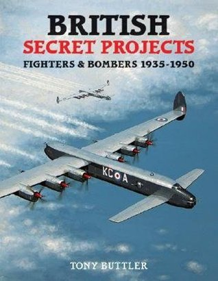 British Secret Projects 3: Fighters and Bombers 1935-1950 Tony Butler