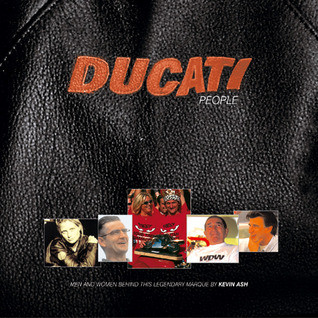 Ducati People: Looking Into the Lives of the Men and Women Behind this Legendary Marque  by  Kevin Ash