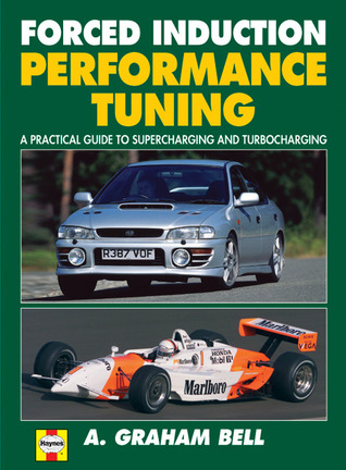 Forced Induction Performance Tuning: A Practical Guide to Supercharging and Turbocharging A. Graham Bell
