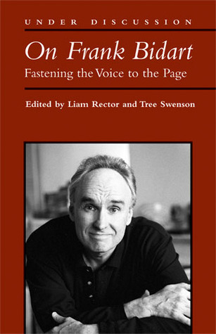 On Frank Bidart: Fastening the Voice to the Page  by  Liam Rector