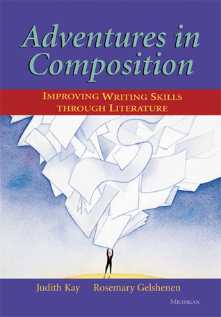 Adventures in Composition: Improving Writing Skills through Literature  by  Judith Kay