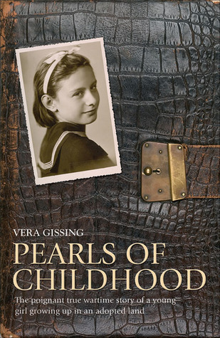 Pearls of Childhood: The Poignant True Wartime Story of a Young Girl Growing Up in an Adopted Land  by  Vera Gissing