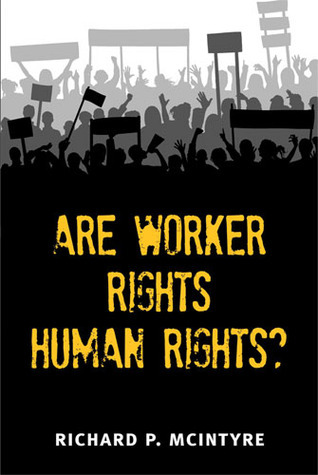 Are Worker Rights Human Rights? Richard P.  McIntyre