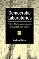 Democratic Laboratories: Policy Diffusion among the American States Andrew Karch