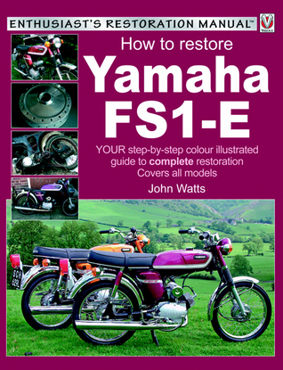 How to Restore Yamaha FS1-E: Your Step-by-Step Colour Illustrated Guide to Complete Restoration John Watts