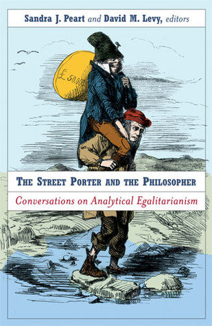 The Street Porter and the Philosopher: Conversations on Analytical Egalitarianism  by  Sandra J. Peart