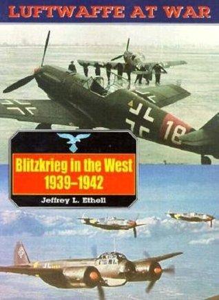Luftwaffe 3: Blitzkreig In West (Luftwaffe at War, 3) Jeffrey L. Ethell