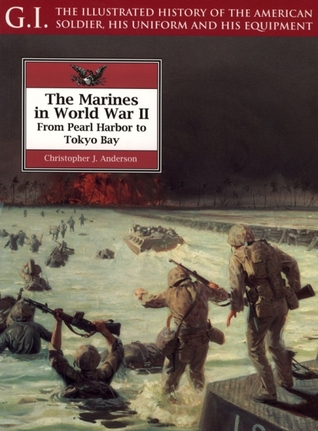 The Marines in World War II: From Pearl Harbor to Tokyo Bay Christopher J. Anderson