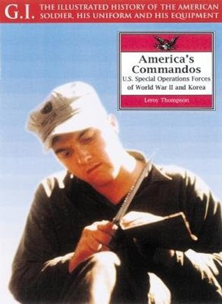 Americas Commandos: U.S. Special Operations Forces of World War II and Korea  by  Leroy Thompson