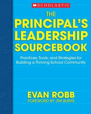 The Principals Leadership Sourcebook: Practices, Tools, and Strategies for Building a Thriving School Community  by  Evan Robb