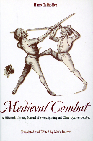 Medieval Combat: A Fifteenth-Century Illustrated Manual of Swordfighting and Close-Quarter Combat  by  Hans Talhoffer