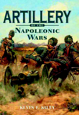 Artillery of the Napoleonic Wars Kevin Kiley