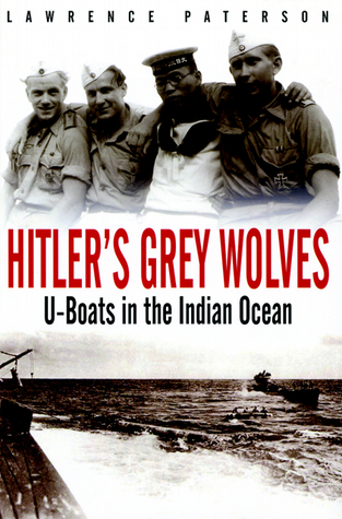 Hitlers Grey Wolves: U-Boats in the Indian Ocean Lawrence Paterson