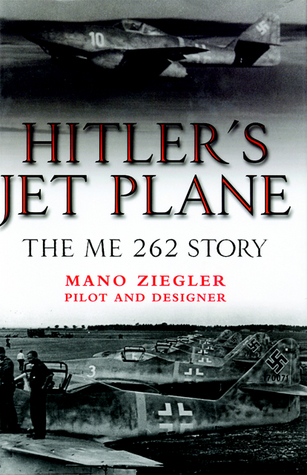 Hitlers Jet Plane: The ME 262 Story  by  Mano Ziegler
