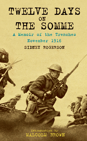 Twelve Days on the Somme: A Memoir of the Trenches November 1916  by  Sidney Rogerson