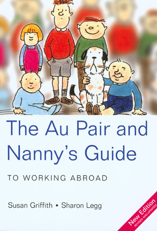 The Au Pair & Nannys Guide to Working Abroad, 4th Susan  Griffith