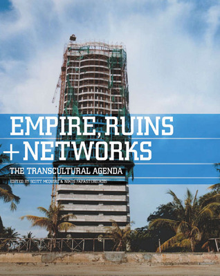 Empires, Ruins + Networks: The Transcultural Agenda Scott McQuire