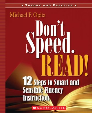 Dont Speed. Read!: 12 Steps to Smart and Sensible Fluency Instruction Michael Opitz