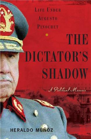 The Dictators Shadow: Life Under Augusto Pinochet  by  Heraldo Muñoz