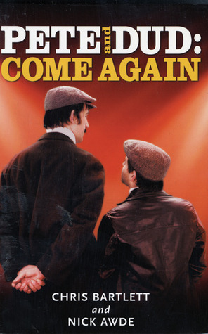 Pete And Dud: Come Again: Come Again Chris Bartlett