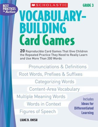 Vocabulary-Building Card Games: Grade 3: 20 Reproducible Card Games That Give Children the Repeated Practice They Need to Really Learn and Use More Than 200 Words  by  Liane Onish