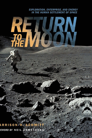Return to the Moon: Exploration, Enterprise, and Energy in the Human Settlement of Space Harrison H. Schmitt