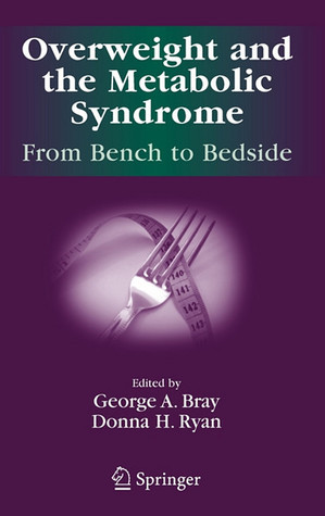 Overweight and the Metabolic Syndrome: From Bench to Bedside George A. Bray