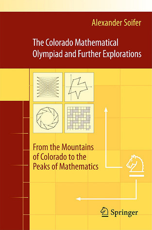 Colorado Mathematical Olympiad: The First Twenty Years And Further Explorations  by  Alexander Soifer