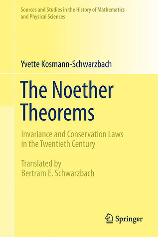 The Noether Theorems: Invariance and Conservation Laws in the Twentieth Century  by  Yvette Kosmann-Schwarzbach