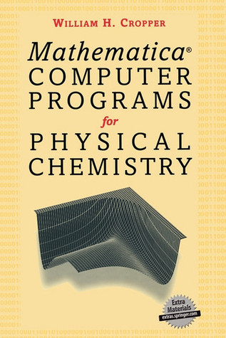 Mathermatica(r) Computer Programs for Physical Chemistry  by  William H. Cropper
