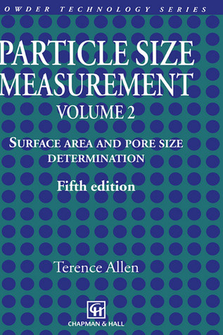 Particle Size Measurement: Volume 2: Surface Area and Pore Size Determination. Terence Allen