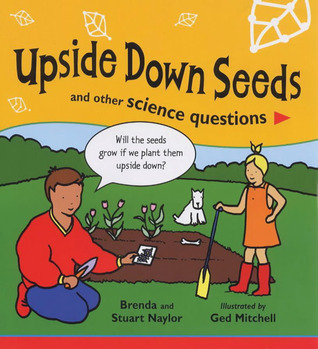 Upside Down Seeds and Other Science Questions Brenda Naylor