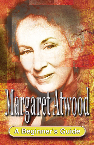 Margaret Atwood: A Beginners Guide  by  Pilar Cuder-Dominguez