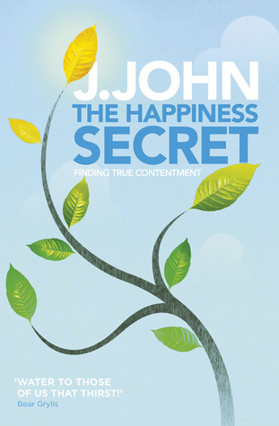 The Happiness Secret: Finding True Contentment  by  J. John