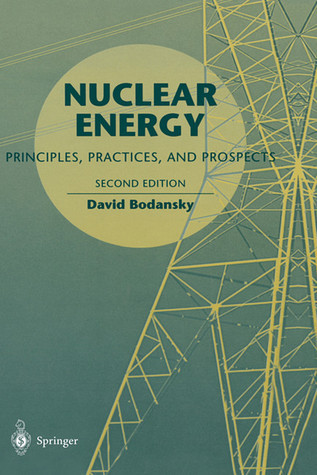 Nuclear Energy: Principles, Practices, and Prospects David Bodansky