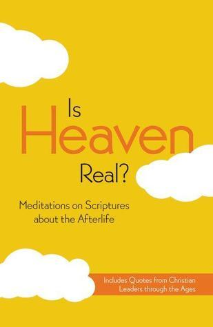Is Heaven Real?: Meditations on Scriptures about the Afterlife Anonymous