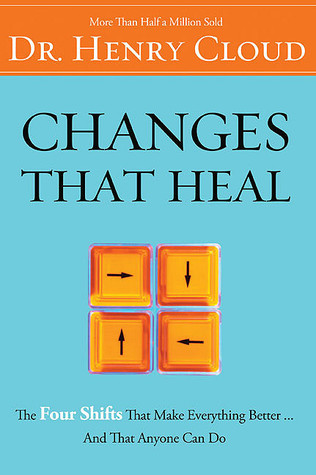 Changes That Heal: The Four Shifts That Make Everything Better and That Anyone Can Do  by  Henry Cloud