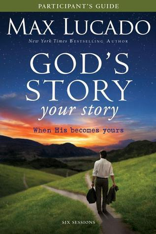 Gods Story, Your Story Participants Guide: When His Becomes Yours Max Lucado