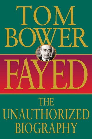 Fayed: The Unauthorized Biography Tom Bower