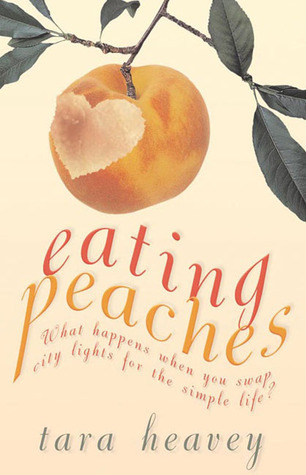 Eating Peaches: What Happens When You Swap City Lights for the Simple Life? Tara Heavey