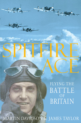 Spitfire Ace: Flying the Battle of Britain Martin Davidson