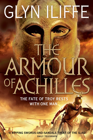 The Armour of Achilles (Adventures of Odysseus, #3) Glyn Iliffe