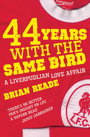 44 Years With The Same Bird: A Liverpudlian Love Affair Brian Reade