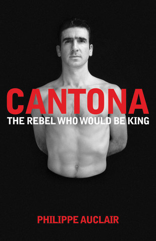 Cantona - The Rebel who would be King Philippe Auclair