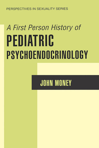 A First Person History of Pediatric Psychoendocrinology John Money