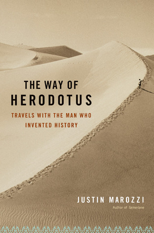 The Way of Herodotus: Travels With the Man Who Invented History  by  Justin Marozzi