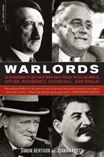 Warlords: An Extraordinary Re-Creation of World War II Through the Eyes and Minds of Hitler, Churchill, Roosev  by  Simon Berthon